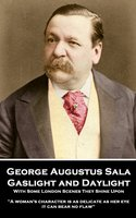 Gaslight and Daylight: With Some London Scenes They Shine Upon - George Augustus Sala