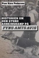 Historien om den store arbejdskamp på Fyns Amts Avis - Paw Kåre Pedersen