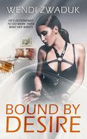 Bound by Desire - Wendi Zwaduk