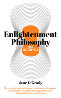 Enlightenment Philosophy in a Nutshell: The complete guide to the great revolutionary philosophers, including René Descartes, Jean-Jacques Rousseau, Immanuel Kant, and David Hume - Jane O'Grady