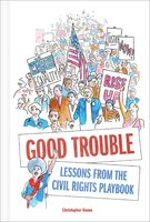 Good Trouble: Lessons from the Civil Rights Playbook - Christopher Noxon