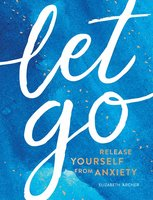 Let Go: Release Yourself from Anxiety - Elizabeth Archer