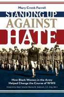 Standing Up Against Hate: How Black Women in the Army Helped Change the Course of WWII - Mary Cronk Farrell