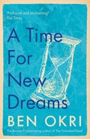 A Time for New Dreams - Ben Okri