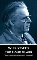 The Hour Glass - W.B. Yeats