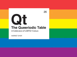 The Queeriodic Table: A Celebration of LGBTQ+ Culture - Harriet Dyer