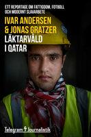Läktarvåld i Qatar – ett reportage om fattigdom, fotboll och modernt slavarbete - Ivar Andersen,Jonas Gratzer