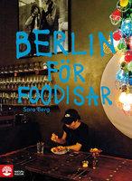 Berlin för foodisar - Sara Berg