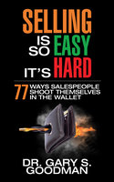 Selling is So Easy, It's Hard - Gary S. Goodman