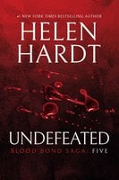 Undefeated: Blood Bond: Parts 13, 14 & 15 (Volume 5) - Helen Hardt