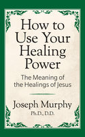 How to Use Your Healing Power - Dr. Joseph Murphy
