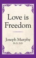 Love is Freedom - Dr. Joseph Murphy