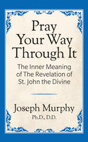 Pray Your Way Through It - Joseph Murphy