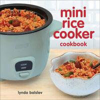 Mini Rice Cooker Cookbook - Lynda Balslev