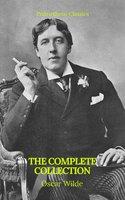 Oscar Wilde: The Complete Collection - Oscar Wilde