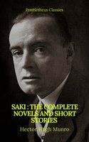 Saki: The Complete Novels And Short Stories (Prometheus Classics) - Hector Hugh Munro, Saki