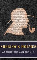 Sherlock Holmes: The Ultimate Collection - Arthur Conan Doyle