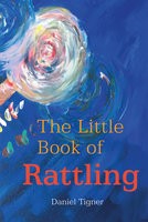 The Little Book of Rattling - Daniel Tigner