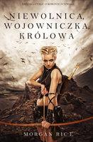 Niewolnica, Wojowniczka, Królowa (Księga 1 Cyklu o Koronie I Chwale) - Morgan Rice