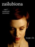 Zaślubiona (Część 7 Wampirzych Dzienników) - Morgan Rice