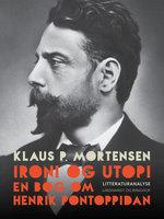 Ironi og utopi. En bog om Henrik Pontoppidan - Klaus P. Mortensen