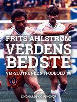 Verdens bedste i Mexico. VM-slutrunden i fodbold 86 - Frits Ahlstrøm