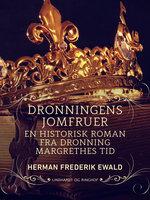 Dronningens jomfruer - en historisk roman fra Dronning Margrethes tid - Herman Frederik Ewald