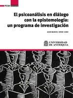 El psicoanálisis en diálogo con la epistemología - Juan Manuel Uribe Cano