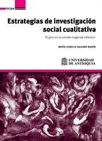 Estrategias de investigación social cualitativa - María Eumelia Galeano Marín