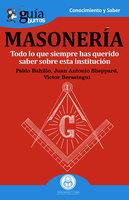 GuíaBurros: La masonería - Pablo Bahillo, Juan Antonio Sheppard, Víctor Berastegui