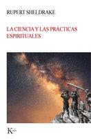 La ciencia y las prácticas espirituales - Rupert Sheldrake