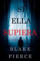 Si Ella Supiera (Un Misterio Kate Wise —Libro 1) - Blake Pierce