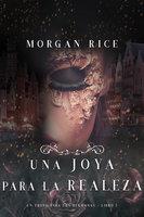 Una Joya para La Realeza (Un Trono para Las Hermanas--Libro Cinco) - Morgan Rice