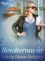 Revolternas år - Solveig Olsson Hultgren
