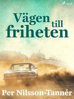 Vägen till friheten - Per Nilsson Tannér