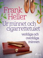 Ur minnet och cigarrettetuiet: verkliga och overkliga minnen - Frank Heller
