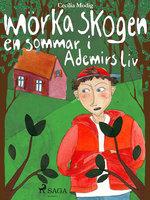 Mörka skogen: en sommar i Ademirs liv - Cecilia Modig