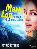 Mary Lou seglar på världshaven - Astrid Estberg