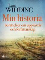 Min historia: berättelser om uppväxtår och författarskap - Lars Widding