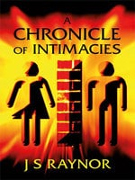 A Chronicle of Intimacies - J.S. Raynor