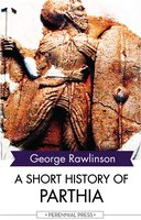 A Short History of Parthia - George Rawlinson