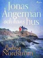 Jonas Ångerman och hans hus - Ludvig Nordström