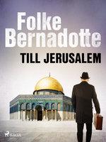 Till Jerusalem - Folke Bernadotte