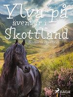 Ylva på äventyr i Skottland - Elisabeth Hjortvid