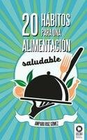 20 hábitos para una alimentación saludable - Amparo Ruíz Gómez