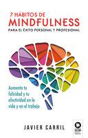 7 hábitos de mindfulness para el éxito personal y profesional - Javier Carril Obiols