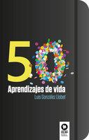 50 aprendizajes de vida - Luis González Llobet