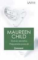 Dulces secretos - Preparada para él - Maureen Child