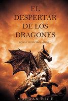 El Despertar de los Dragones (Reyes y Hechiceros—Libro 1) - Morgan Rice