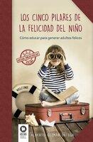Los cinco pilares de la felicidad del niño - Alberto Guzmán Ortega